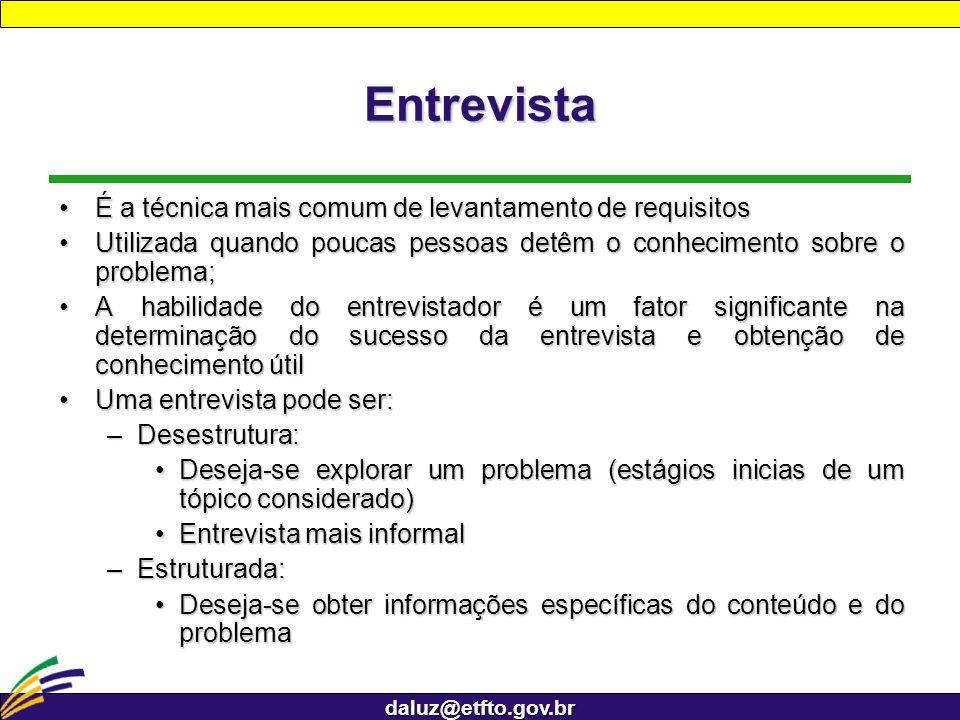 daluz@etfto.gov.br Entrevista É a técnica mais comum de levantamento de requisitosÉ a técnica mais comum de levantamento de requisitos Utilizada quand