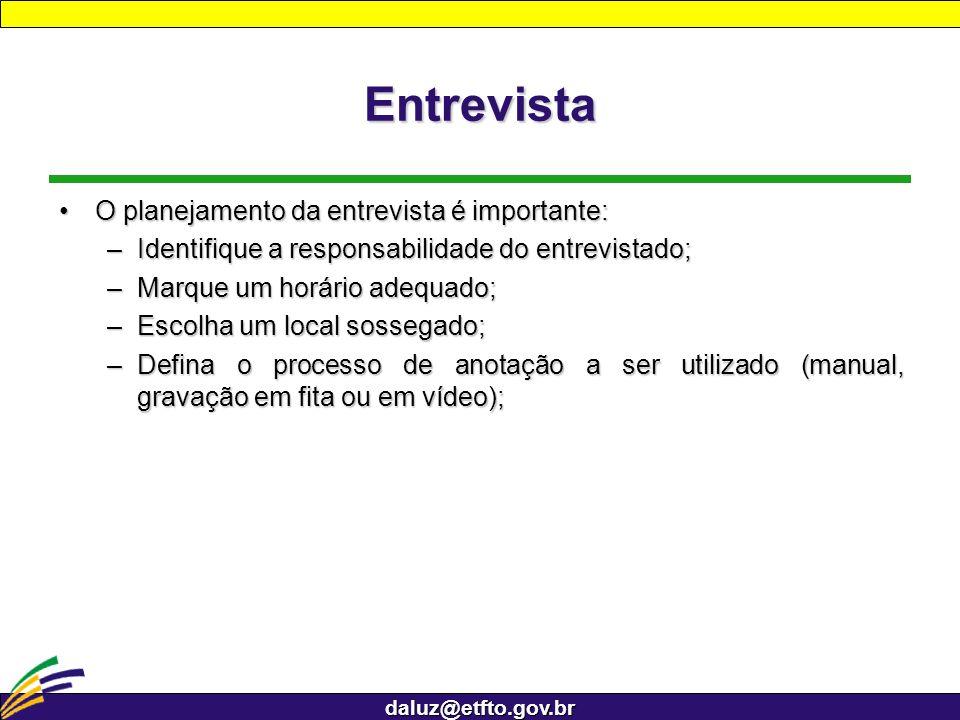 daluz@etfto.gov.br Entrevista O planejamento da entrevista é importante:O planejamento da entrevista é importante: –Identifique a responsabilidade do