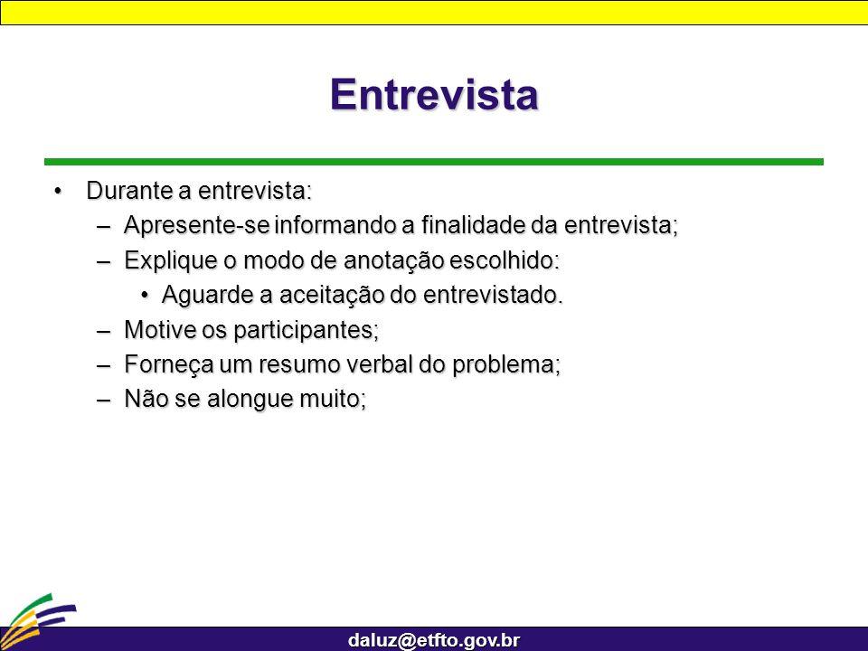 daluz@etfto.gov.br Entrevista Durante a entrevista:Durante a entrevista: –Apresente-se informando a finalidade da entrevista; –Explique o modo de anot