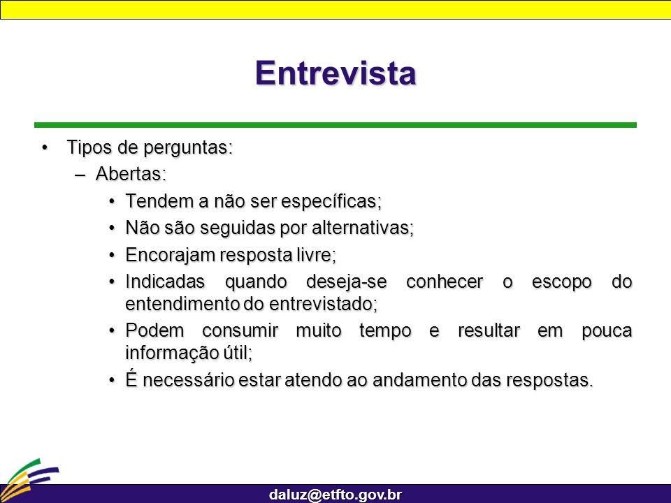 daluz@etfto.gov.br Entrevista Tipos de perguntas:Tipos de perguntas: –Abertas: Tendem a não ser específicas;Tendem a não ser específicas; Não são segu
