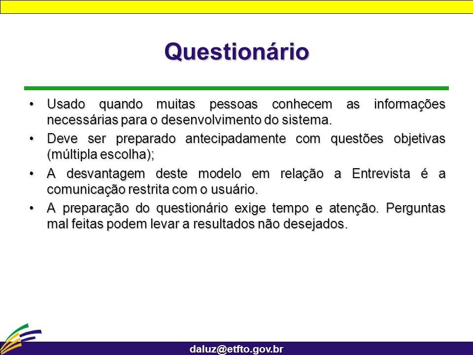 daluz@etfto.gov.br Questionário Usado quando muitas pessoas conhecem as informações necessárias para o desenvolvimento do sistema.Usado quando muitas