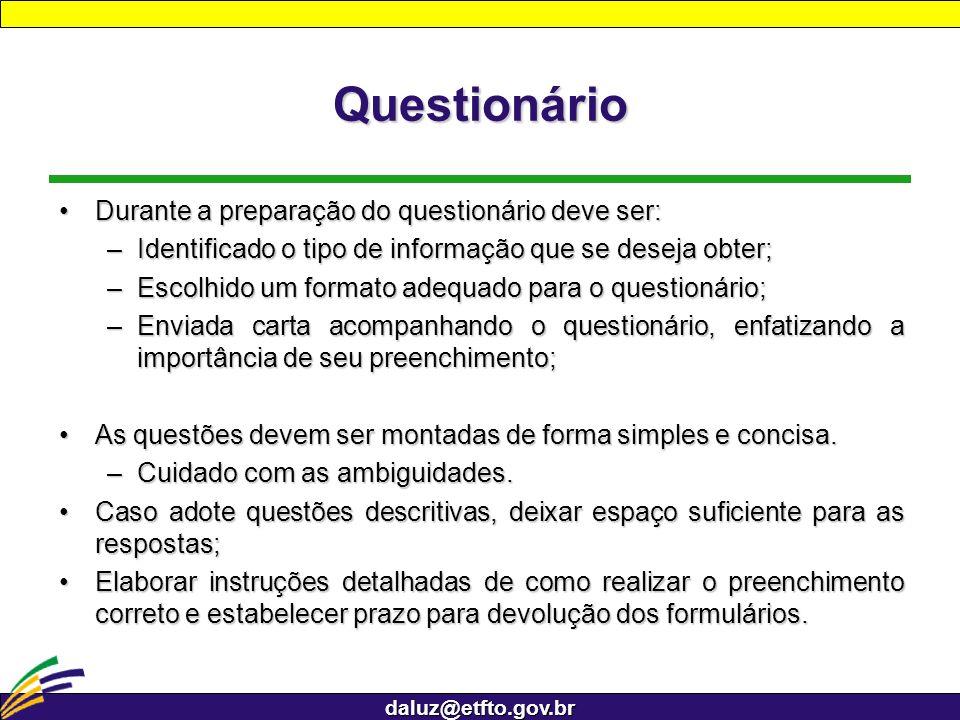 daluz@etfto.gov.br Questionário Durante a preparação do questionário deve ser:Durante a preparação do questionário deve ser: –Identificado o tipo de i
