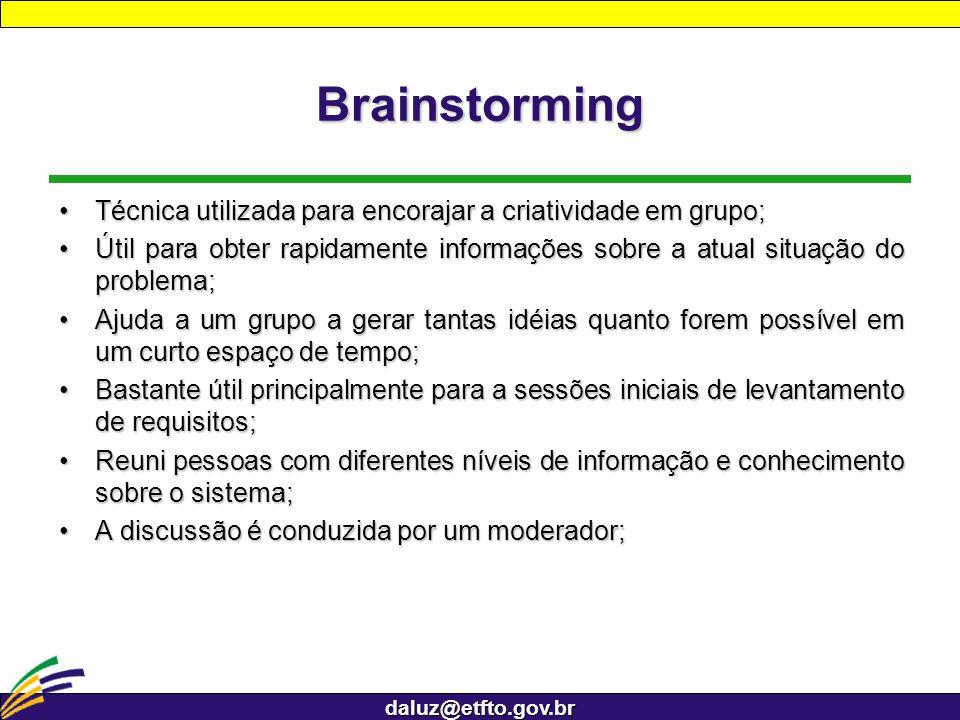 daluz@etfto.gov.br Brainstorming Técnica utilizada para encorajar a criatividade em grupo;Técnica utilizada para encorajar a criatividade em grupo; Út