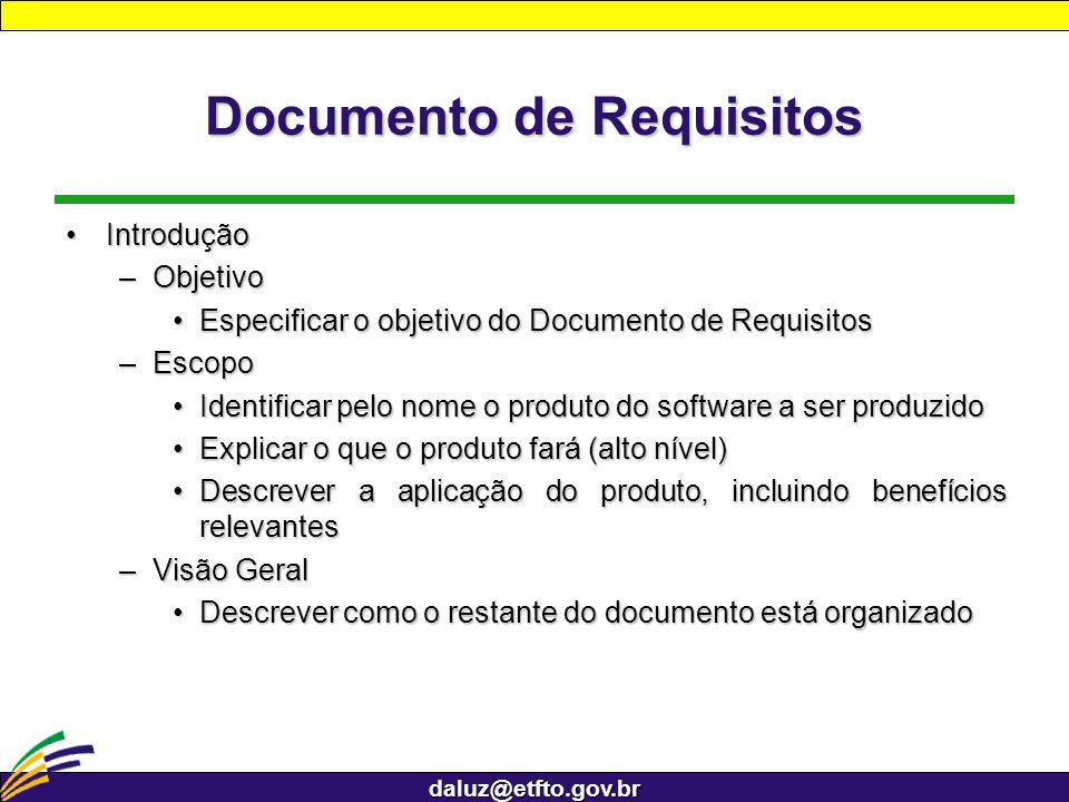 daluz@etfto.gov.br Documento de Requisitos IntroduçãoIntrodução –Objetivo Especificar o objetivo do Documento de RequisitosEspecificar o objetivo do D