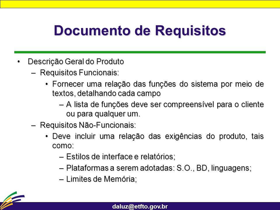 daluz@etfto.gov.br Documento de Requisitos Descrição Geral do ProdutoDescrição Geral do Produto –Requisitos Funcionais: Fornecer uma relação das funçõ