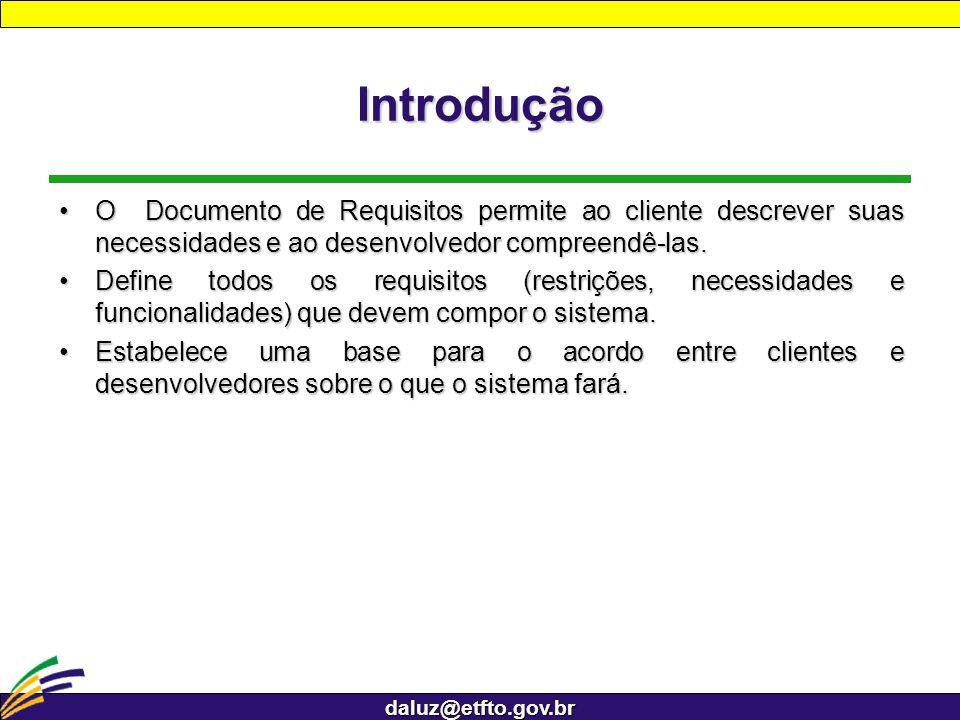 daluz@etfto.gov.br Introdução O Documento de Requisitos permite ao cliente descrever suas necessidades e ao desenvolvedor compreendê-las.O Documento d