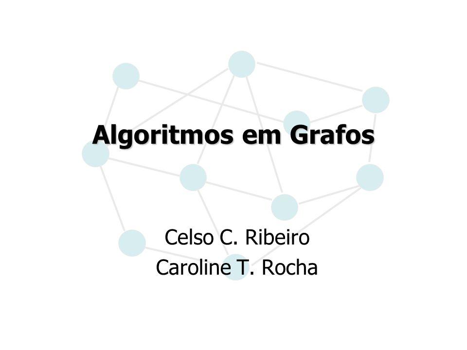 Algoritmos em Grafos Celso C. Ribeiro Caroline T. Rocha
