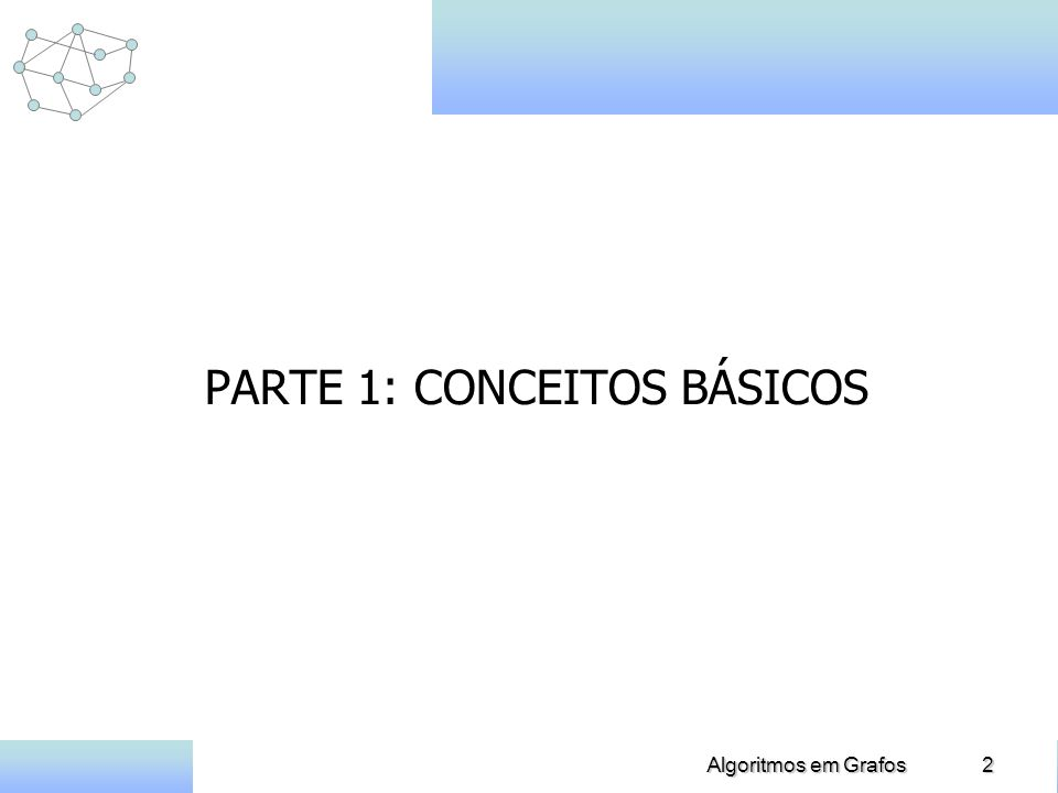 13Algoritmos em Grafos Conceitos Básicos Digrafo ou grafo orientado: grafo no qual são associadas direções aos seus arcos.