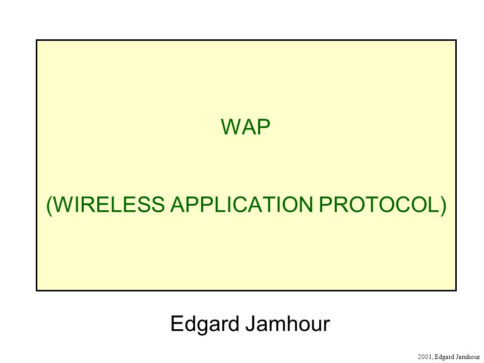 2001, Edgard Jamhour WAP (WIRELESS APPLICATION PROTOCOL) Edgard Jamhour