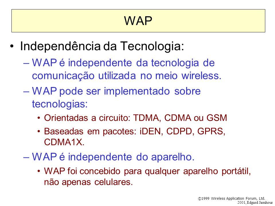 2001, Edgard Jamhour WAP Independência da Tecnologia: –WAP é independente da tecnologia de comunicação utilizada no meio wireless. –WAP pode ser imple