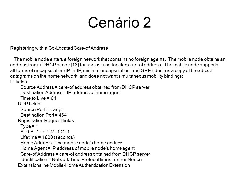 Cenário 2 Registering with a Co-Located Care-of Address The mobile node enters a foreign network that contains no foreign agents.