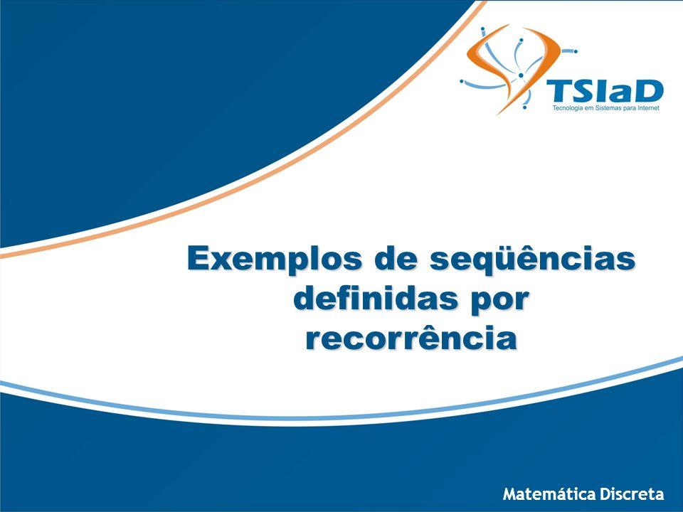 Exemplo 1: A seqüência S é definida por recorrência por: 1.