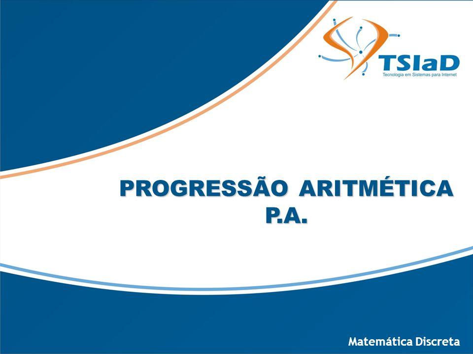PROGRESSÃO ARITMÉTICA P.A. Matemática Discreta