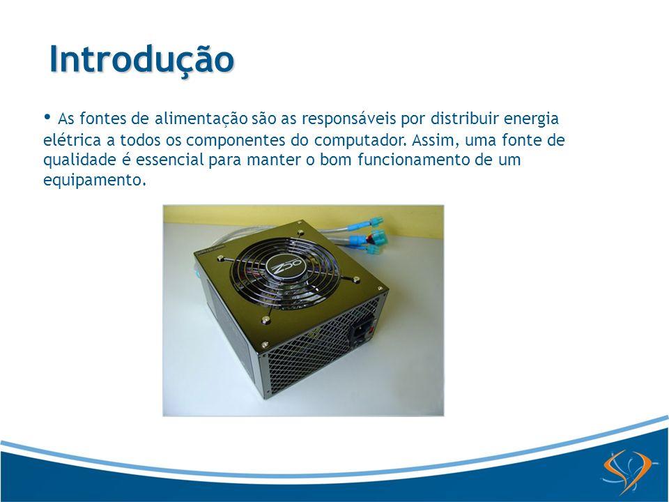 Introdução As fontes de alimentação são as responsáveis por distribuir energia elétrica a todos os componentes do computador. Assim, uma fonte de qual