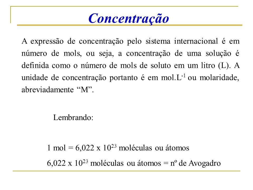 A expressão de concentração pelo sistema internacional é em número de mols, ou seja, a concentração de uma solução é definida como o número de mols de