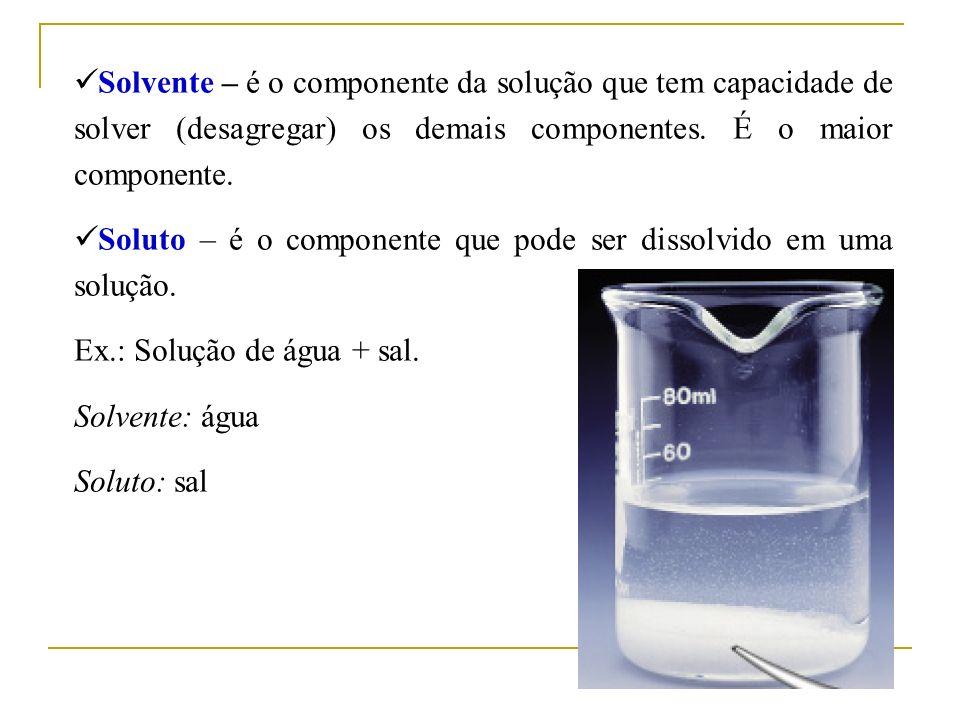 Solvente – é o componente da solução que tem capacidade de solver (desagregar) os demais componentes. É o maior componente. Soluto – é o componente qu