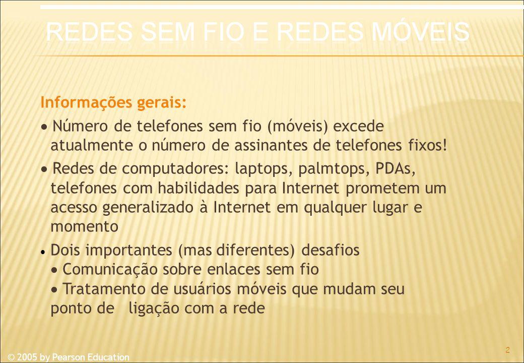 © 2005 by Pearson Education Informações gerais: Número de telefones sem fio (móveis) excede atualmente o número de assinantes de telefones fixos.
