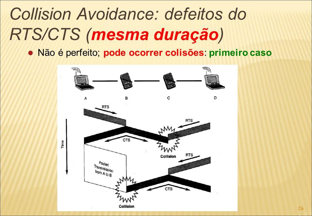26 Collision Avoidance: defeitos do RTS/CTS (mesma duração) Não é perfeito; pode ocorrer colisões: primeiro caso