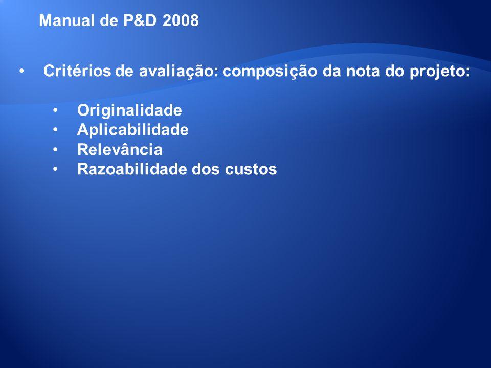 Critérios de avaliação: composição da nota do projeto: Originalidade Aplicabilidade Relevância Razoabilidade dos custos Manual de P&D 2008