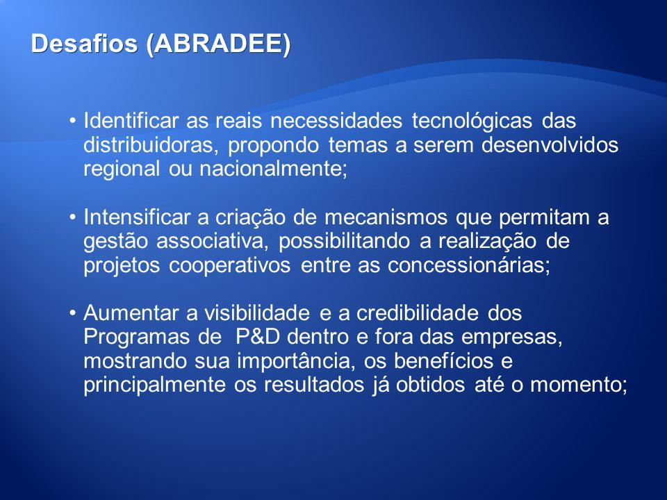 Desafios (ABRADEE) Identificar as reais necessidades tecnológicas das distribuidoras, propondo temas a serem desenvolvidos regional ou nacionalmente;
