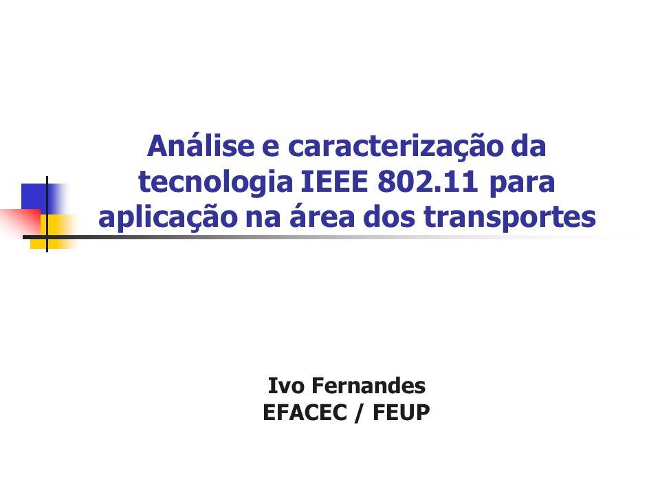 Análise e caracterização da tecnologia IEEE 802.11 para aplicação na área dos transportes Ivo Fernandes EFACEC / FEUP