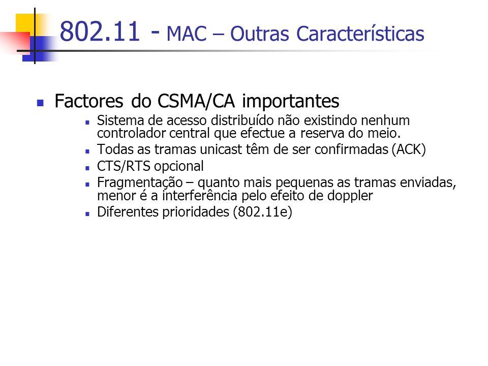 802.11 - MAC – Outras Características Factores do CSMA/CA importantes Sistema de acesso distribuído não existindo nenhum controlador central que efectue a reserva do meio.