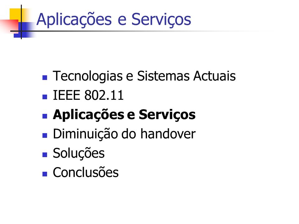 Aplicações e Serviços Tecnologias e Sistemas Actuais IEEE 802.11 Aplicações e Serviços Diminuição do handover Soluções Conclusões