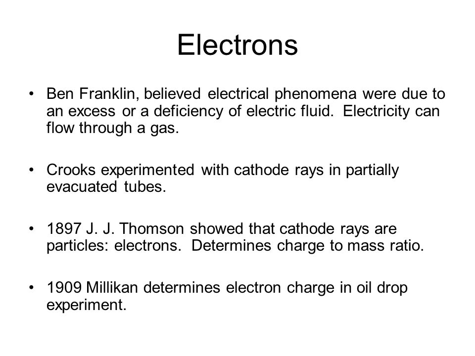 Electrons Ben Franklin, believed electrical phenomena were due to an excess or a deficiency of electric fluid.