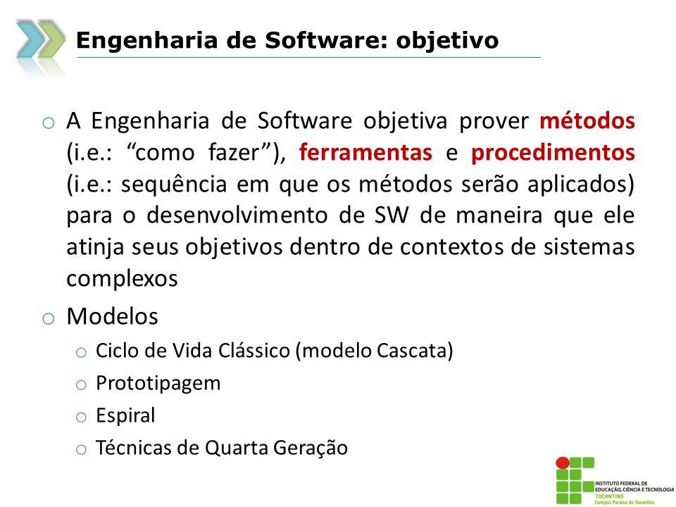 Engenharia de Software: objetivo o A Engenharia de Software objetiva prover métodos (i.e.: como fazer), ferramentas e procedimentos (i.e.: sequência e