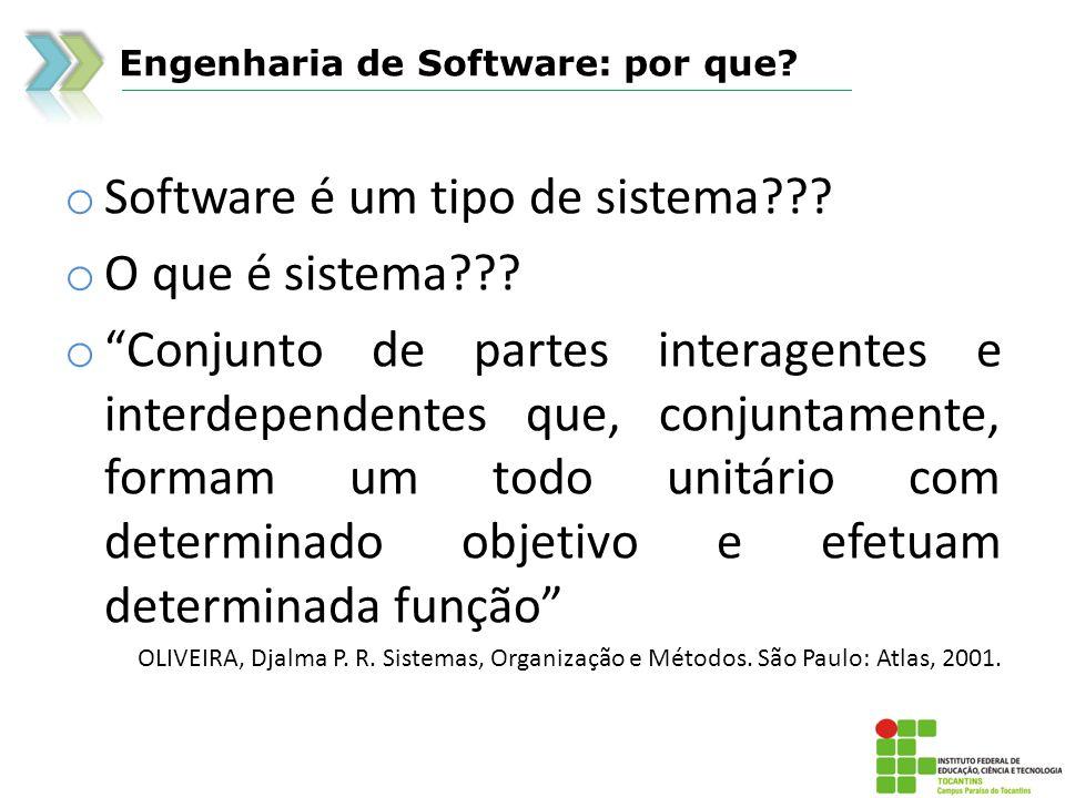 Engenharia de Software: por que? o Software é um tipo de sistema??? o O que é sistema??? o Conjunto de partes interagentes e interdependentes que, con