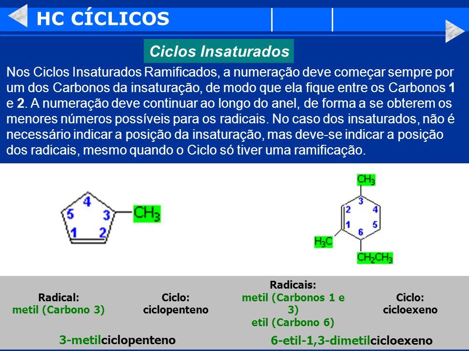 HC CÍCLICOS Nos Ciclos Insaturados Ramificados, a numeração deve começar sempre por um dos Carbonos da insaturação, de modo que ela fique entre os Car
