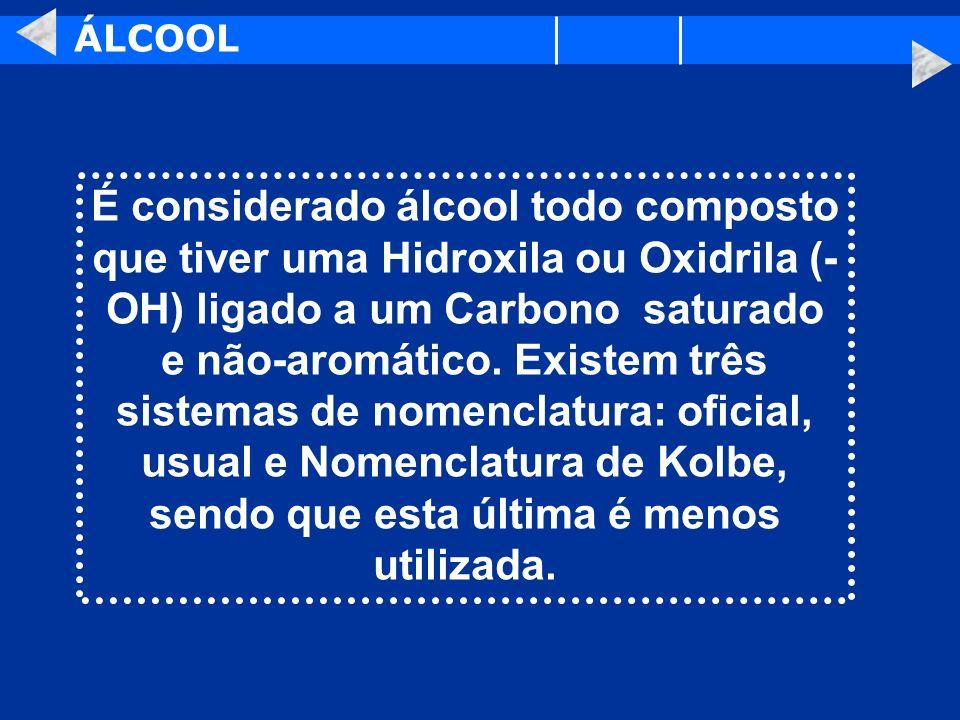 ÁLCOOL É considerado álcool todo composto que tiver uma Hidroxila ou Oxidrila (- OH) ligado a um Carbono saturado e não-aromático. Existem três sistem