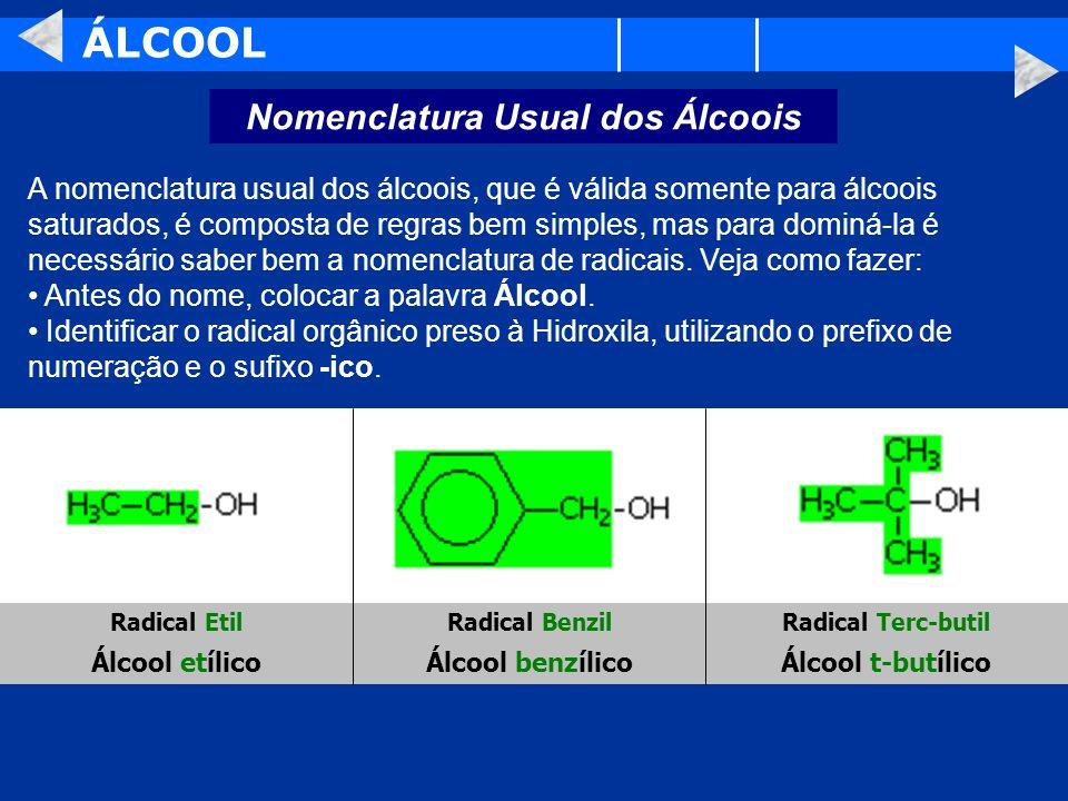 ÁLCOOL Nomenclatura Usual dos Álcoois A nomenclatura usual dos álcoois, que é válida somente para álcoois saturados, é composta de regras bem simples,
