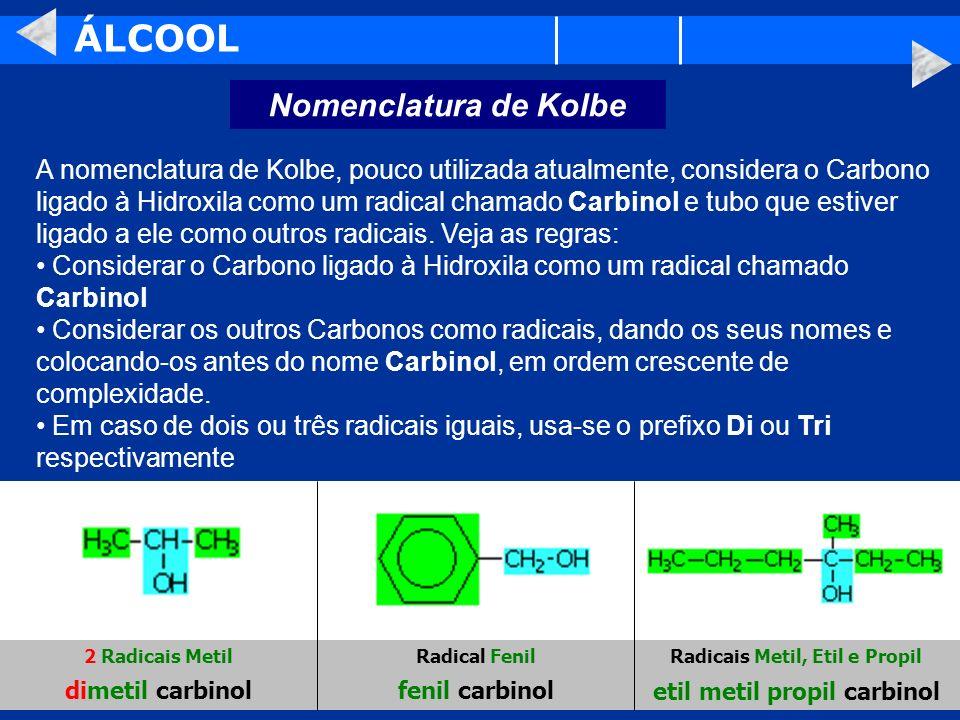 ÁLCOOL Nomenclatura de Kolbe A nomenclatura de Kolbe, pouco utilizada atualmente, considera o Carbono ligado à Hidroxila como um radical chamado Carbi