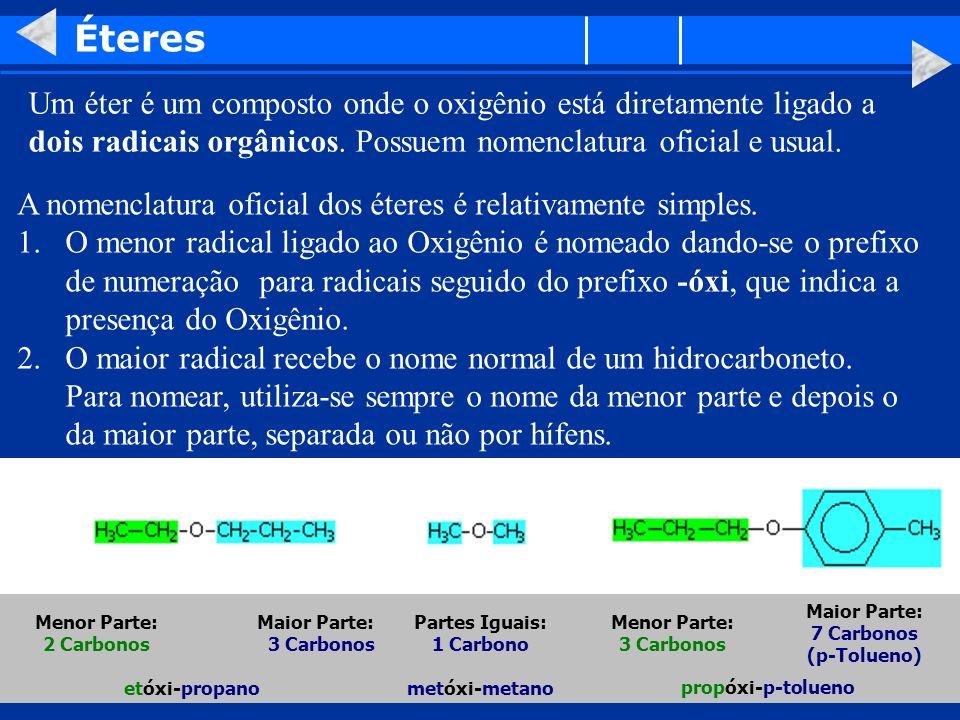 Éteres Um éter é um composto onde o oxigênio está diretamente ligado a dois radicais orgânicos. Possuem nomenclatura oficial e usual. A nomenclatura o