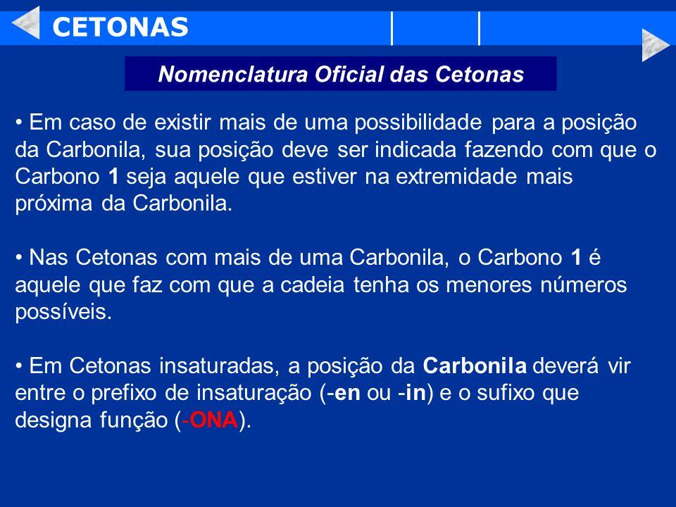 CETONAS Nomenclatura Oficial das Cetonas Em caso de existir mais de uma possibilidade para a posição da Carbonila, sua posição deve ser indicada fazen