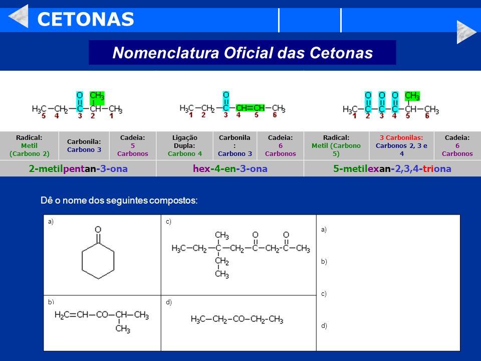 CETONAS Nomenclatura Oficial das Cetonas Radical: Metil (Carbono 2) Carbonila: Carbono 3 Cadeia: 5 Carbonos Ligação Dupla: Carbono 4 Carbonila : Carbo