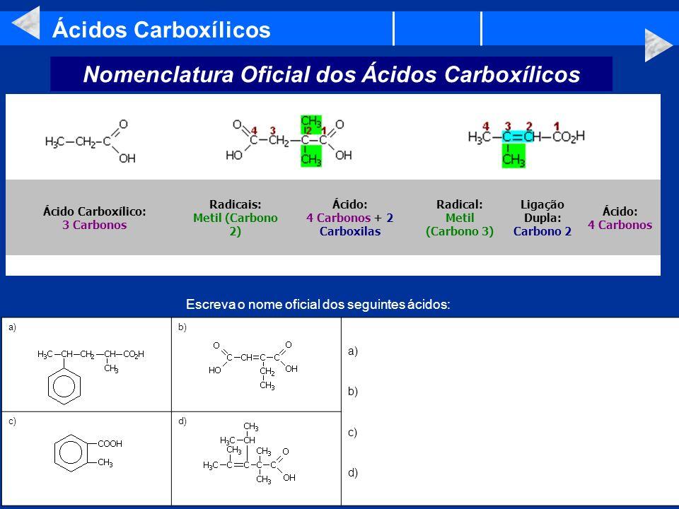 Ácidos Carboxílicos Nomenclatura Oficial dos Ácidos Carboxílicos Ácido: 4 Carbonos Ligação Dupla: Carbono 2 Radical: Metil (Carbono 3) Ácido: 4 Carbon