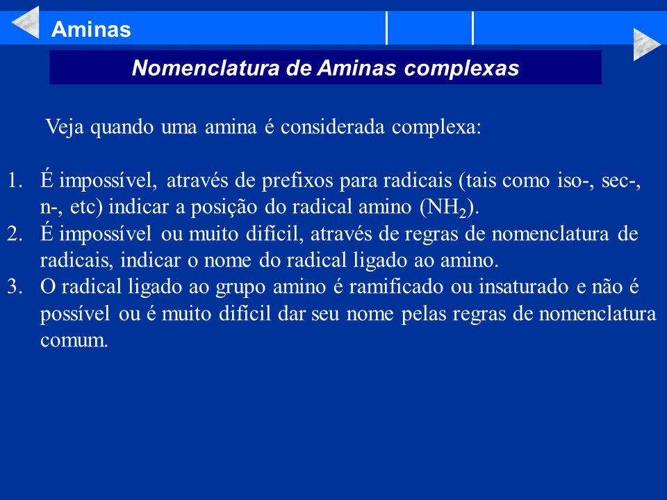 Aminas Nomenclatura de Aminas complexas Veja quando uma amina é considerada complexa: 1.É impossível, através de prefixos para radicais (tais como iso