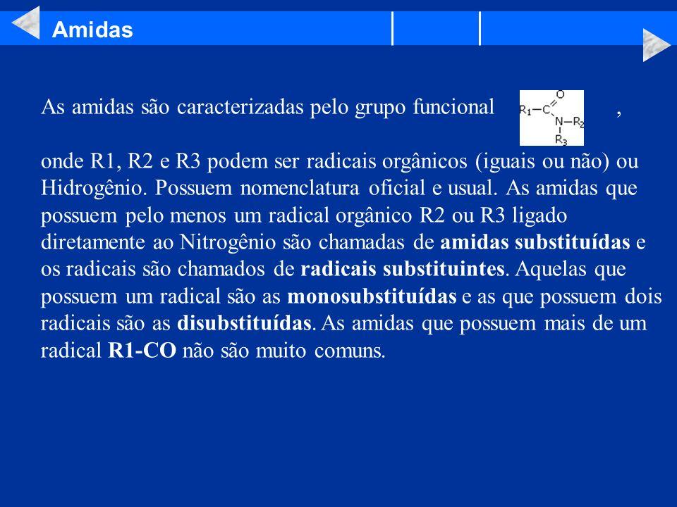 Amidas As amidas são caracterizadas pelo grupo funcional, onde R1, R2 e R3 podem ser radicais orgânicos (iguais ou não) ou Hidrogênio. Possuem nomencl