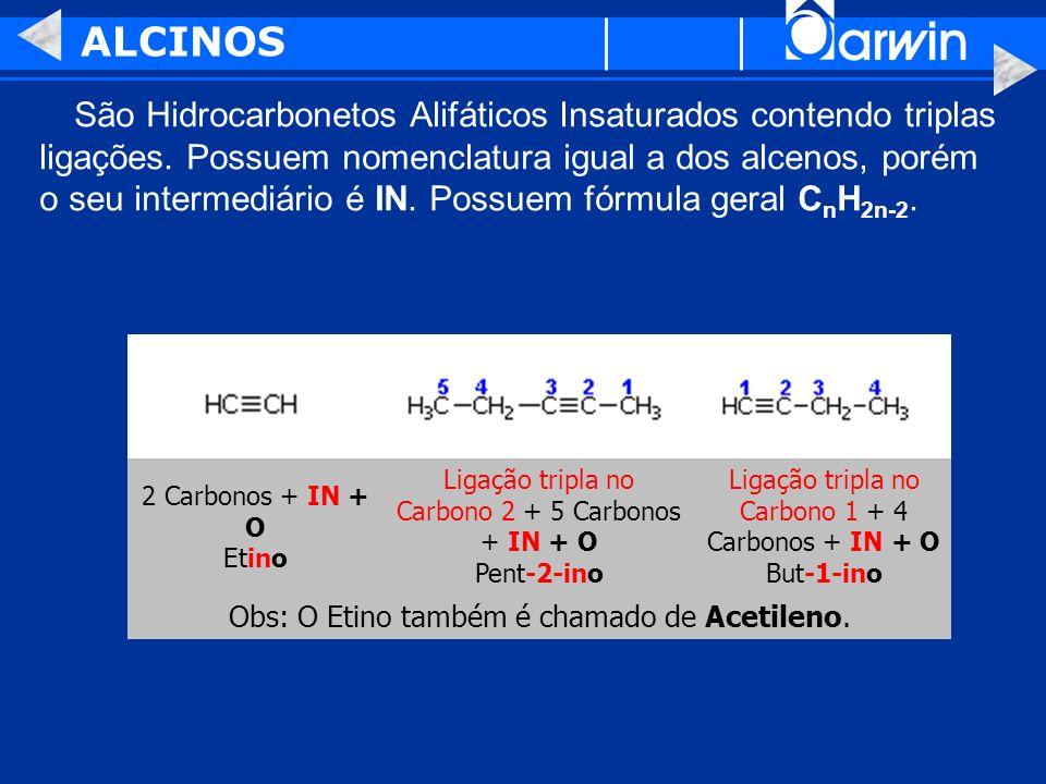 ALCINOS São Hidrocarbonetos Alifáticos Insaturados contendo triplas ligações. Possuem nomenclatura igual a dos alcenos, porém o seu intermediário é IN