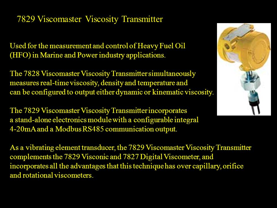 Used for the measurement and control of Heavy Fuel Oil (HFO) in Marine and Power industry applications. The 7828 Viscomaster Viscosity Transmitter sim