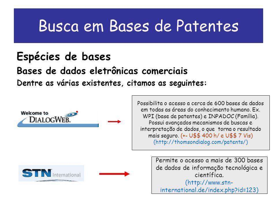 Espécies de bases Bases de dados eletrônicas comerciais Dentre as várias existentes, citamos as seguintes: Busca em Bases de Patentes Possibilita o acesso a cerca de 600 bases de dados em todas as áreas do conhecimento humano.