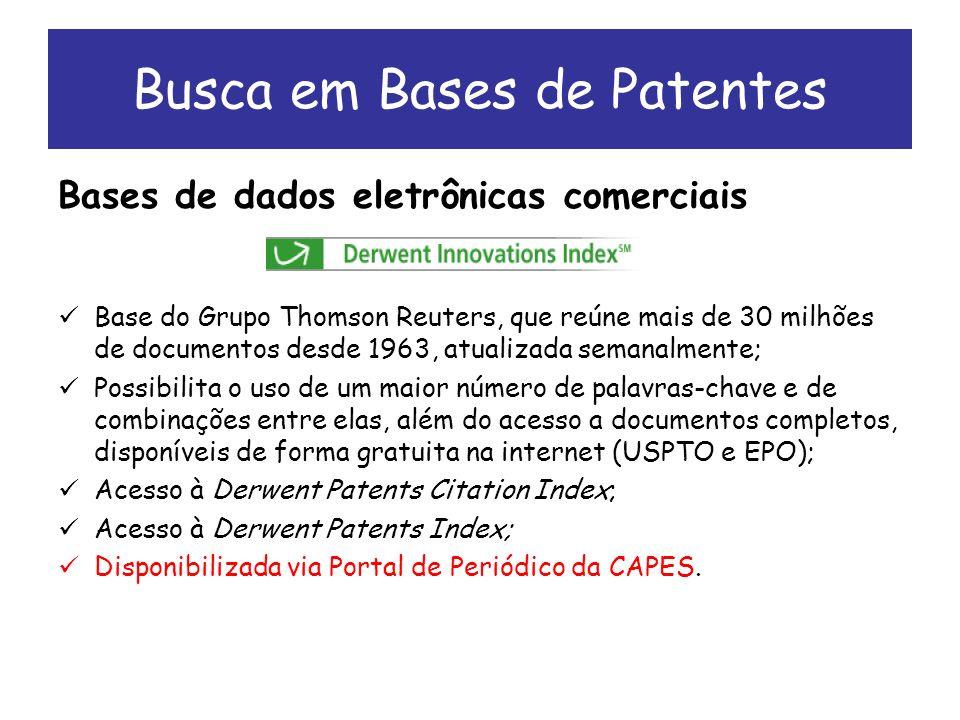 Bases de dados eletrônicas comerciais Base do Grupo Thomson Reuters, que reúne mais de 30 milhões de documentos desde 1963, atualizada semanalmente; Possibilita o uso de um maior número de palavras-chave e de combinações entre elas, além do acesso a documentos completos, disponíveis de forma gratuita na internet (USPTO e EPO); Acesso à Derwent Patents Citation Index; Acesso à Derwent Patents Index; Disponibilizada via Portal de Periódico da CAPES.