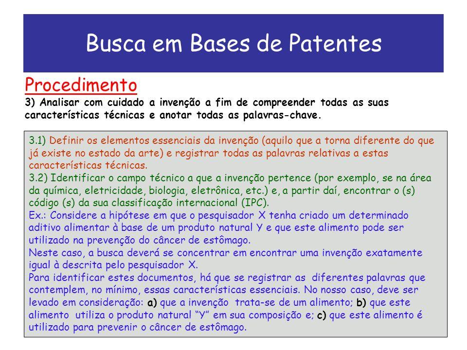 Busca em Bases de Patentes 3.1) Definir os elementos essenciais da invenção (aquilo que a torna diferente do que já existe no estado da arte) e registrar todas as palavras relativas a estas características técnicas.
