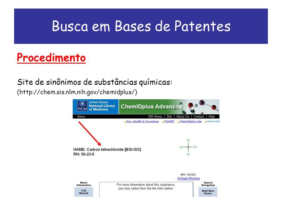 Procedimento Site de sinônimos de substâncias químicas: (http://chem.sis.nlm.nih.gov/chemidplus/) Busca em Bases de Patentes