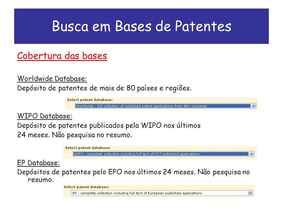 Busca em Bases de Patentes Cobertura das bases Worldwide Database: Depósito de patentes de mais de 80 países e regiões.