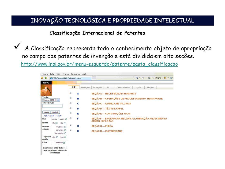 INOVAÇÃO TECNOLÓGICA E PROPRIEDADE INTELECTUAL A Classificação representa todo o conhecimento objeto de apropriação no campo das patentes de invenção e está dividida em oito seções.