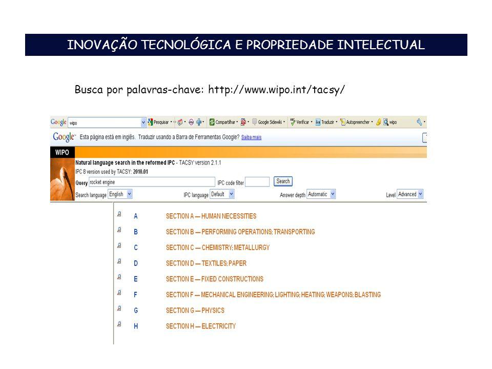 INOVAÇÃO TECNOLÓGICA E PROPRIEDADE INTELECTUAL Busca por palavras-chave: http://www.wipo.int/tacsy/