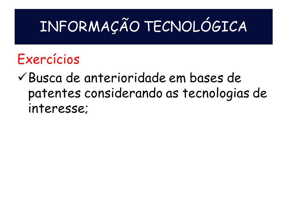 Exercícios Busca de anterioridade em bases de patentes considerando as tecnologias de interesse; INFORMAÇÃO TECNOLÓGICA